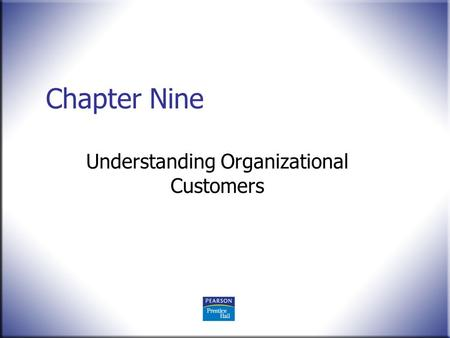 Chapter Nine Understanding Organizational Customers.