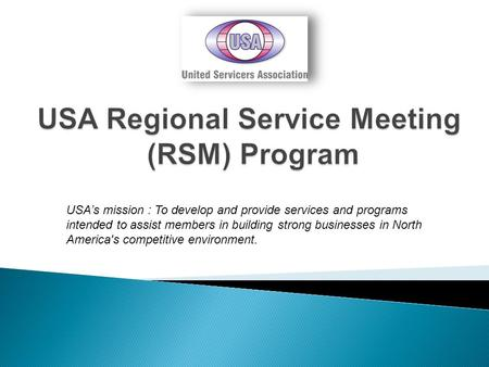 USA's mission : To develop and provide services and programs intended to assist members in building strong businesses in North America's competitive environment.