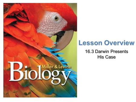 Lesson Overview Lesson Overview Darwin Presents His Case Lesson Overview 16.3 Darwin Presents His Case.