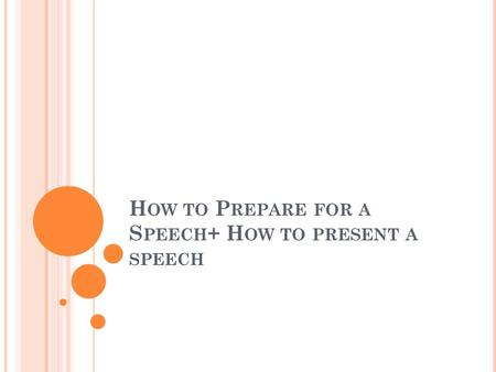 H OW TO P REPARE FOR A S PEECH + H OW TO PRESENT A SPEECH.