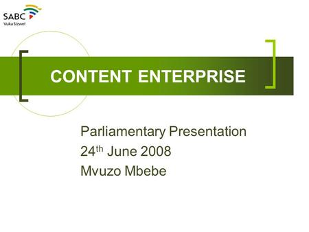 CONTENT ENTERPRISE Parliamentary Presentation 24 th June 2008 Mvuzo Mbebe.