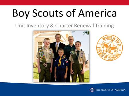 Boy Scouts of America Unit Inventory & Charter Renewal Training.