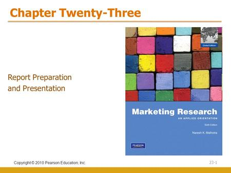 Copyright © 2010 Pearson Education, Inc. 23-1 Chapter Twenty-Three Report Preparation and Presentation.