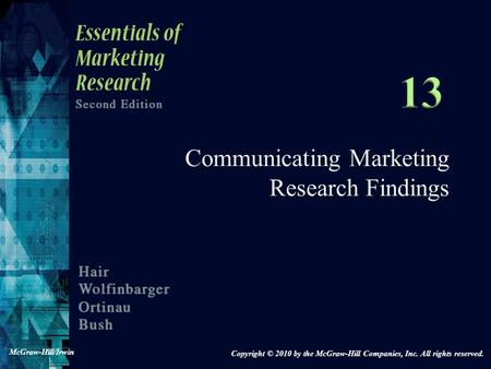 Communicating Marketing Research Findings Copyright © 2010 by the McGraw-Hill Companies, Inc. All rights reserved. McGraw-Hill/Irwin.