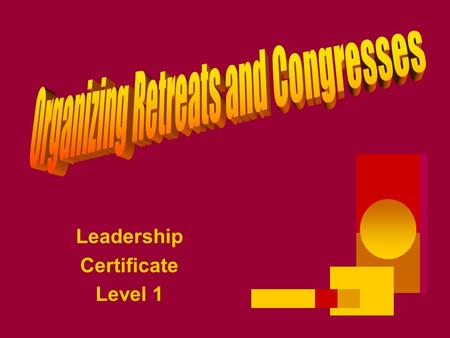 Leadership Certificate Level 1. Determine your Objectives, Audience, and Organisers 3 What is the purpose of the event? Are you bringing people together.