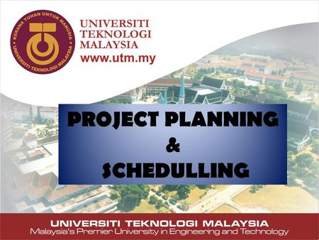 PROJECT PLANNING AND SCHEDULLING Presented by: PM Dr Mohamad Ibrahim Mohamad Construction Management Group Faculty of Civil Engineering Universiti Teknologi.