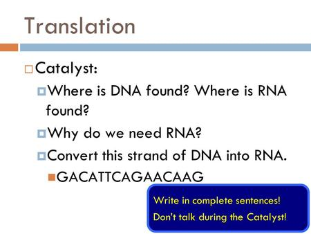 Translation Catalyst: Where is DNA found? Where is RNA found?