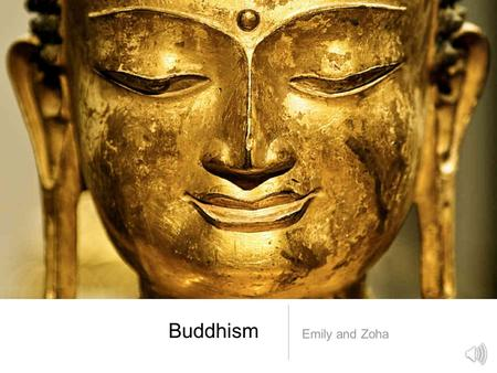 Buddhism Emily and Zoha. Our Claim Prince Siddhartha was very curious about his community, and the outside world. He looked through to the world with.