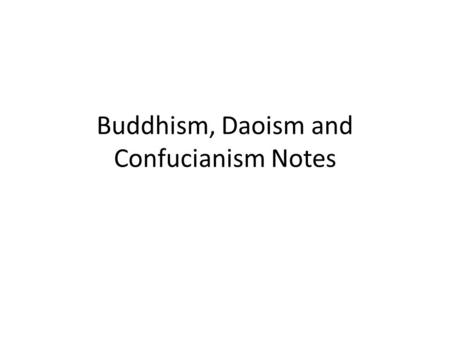 Buddhism, Daoism and Confucianism Notes. Buddhism Prince, Siddhartha, was born Father wanted him to be a business man Dad sheltered Sid from suffering.