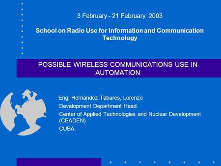 3 February - 21 February 2003 School on Radio Use for Information and Communication Technology POSSIBLE WIRELESS COMMUNICATIONS USE IN AUTOMATION Eng.