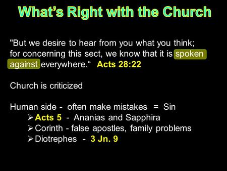 "But we desire to hear from you what you think; for concerning this sect, we know that it is spoken against everywhere."" Acts 28:22 Church is criticized."