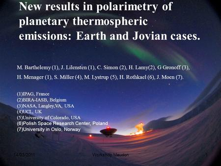 New results in polarimetry of planetary thermospheric emissions: Earth and Jovian cases. M. Barthelemy (1), J. Lilensten (1), C. Simon (2), H. Lamy(2),