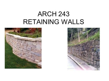 ARCH 243 RETAINING WALLS. Retaining walls Types of wall failure –Wall fracture –Overturning –Sliding –Undermining.
