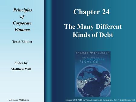 Chapter 24 Principles PrinciplesofCorporateFinance Tenth Edition The Many Different Kinds of Debt Slides by Matthew Will Copyright © 2010 by The McGraw-Hill.