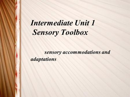 Intermediate Unit 1 Sensory Toolbox sensory accommodations and adaptations.