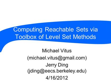 Computing Reachable Sets via Toolbox of Level Set Methods Michael Vitus Jerry Ding 4/16/2012.