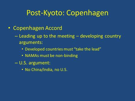 "Post-Kyoto: Copenhagen Copenhagen Accord – Leading up to the meeting – developing country arguments: Developed countries must ""take the lead"" NAMAs must."