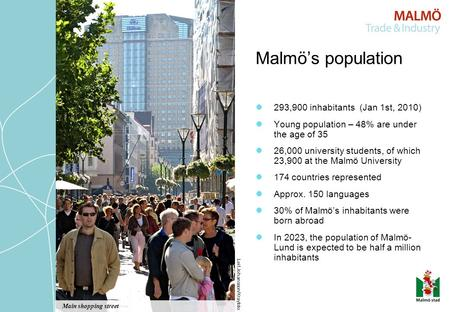 293,900 inhabitants (Jan 1st, 2010) Young population – 48% are under the age of 35 26,000 university students, of which 23,900 at the Malmö University.