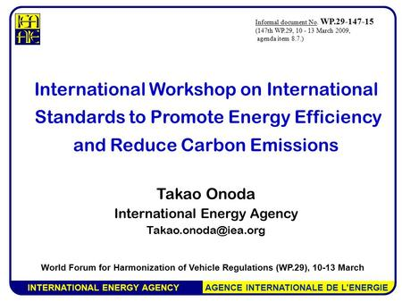 INTERNATIONAL ENERGY AGENCY AGENCE INTERNATIONALE DE L'ENERGIE International Workshop on International Standards to Promote Energy Efficiency and Reduce.
