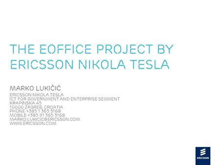 Slide title 48 pt Slide subtitle 30 pt The eOffice project by Ericsson Nikola Tesla Marko Lukičić Ericsson Nikola Tesla ICT for Government and Enterprise.