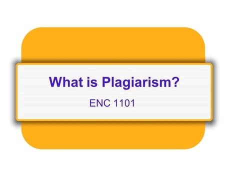 What is Plagiarism? ENC 1101. Definition: Plagiarism is the act of presenting the words, ideas, images, sounds, or the creative expression of others as.