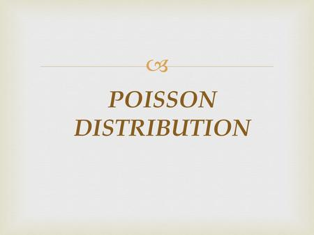  POISSON DISTRIBUTION.  Poisson distribution is a discrete probability distribution and it is widely used in statistical work. This distribution was.