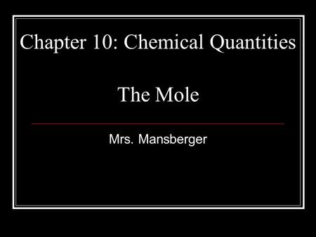 Chapter 10: Chemical Quantities Mrs. Mansberger The Mole.