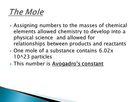  Assigning numbers to the masses of chemical elements allowed chemistry to develop into a physical science and allowed for relationships between products.