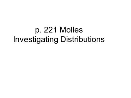 P. 221 Molles Investigating Distributions. Populations I. Demography Defining populations Distribution Counting populations (size/density) Age structure.