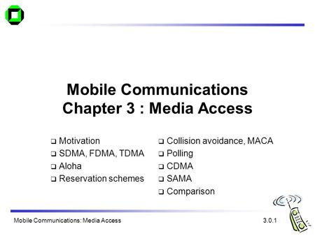 Mobile Communications: Media Access Mobile Communications Chapter 3 : Media Access  Motivation  SDMA, FDMA, TDMA  Aloha  Reservation schemes 3.0.1.