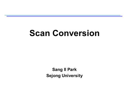 Scan Conversion Sang Il Park Sejong University. Line Attributes Butt cap Round cap Projecting square cap Miter join Round Join Bevel join.