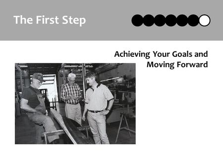 The First Step Achieving Your Goals and Moving Forward.