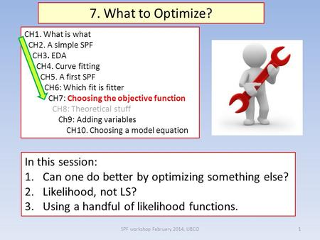 1 7. What to Optimize? In this session: 1.Can one do better by optimizing something else? 2.Likelihood, not LS? 3.Using a handful of likelihood functions.