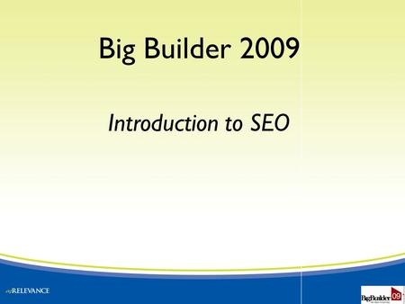 Big Builder 2009 Introduction to SEO. Why is the Internet Important Around 90% <strong>of</strong> all home buyers <strong>search</strong> the internet BEFORE the walk in your sales center!