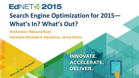 Search Engine Optimization for 2015— What's In? What's Out? Moderator: Rebecca Ryan Panelists: Michael H. Fleischner, Jenny Munn.