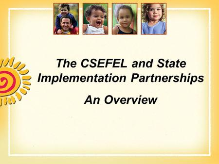 The CSEFEL and State Implementation Partnerships An Overview.