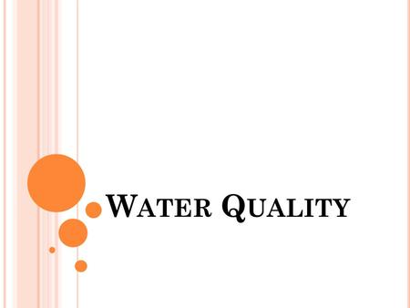 W ATER Q UALITY. Water quality is a term used to describe the chemical, physical, and biological characteristics of water. Factors that affect water quality.
