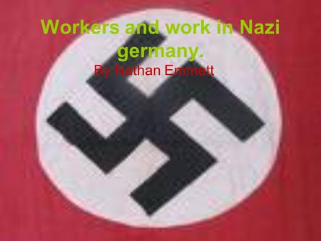 Workers and work in Nazi germany. By Nathan Emmett.