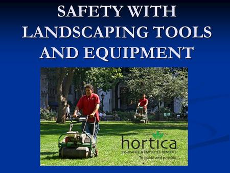 SAFETY WITH LANDSCAPING TOOLS AND EQUIPMENT. TABLE OF CONTENTS (Click on the piece of equipment) Lawn Mowers Lawn Mowers Lawn Mowers Lawn Mowers Sod Cutters.
