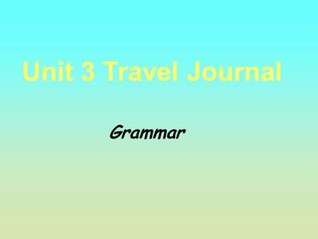 Unit 3 Travel Journal Grammar. Vietnam, Ho Chi Minh City Let's enjoy the beauty in the Southeast Asia.