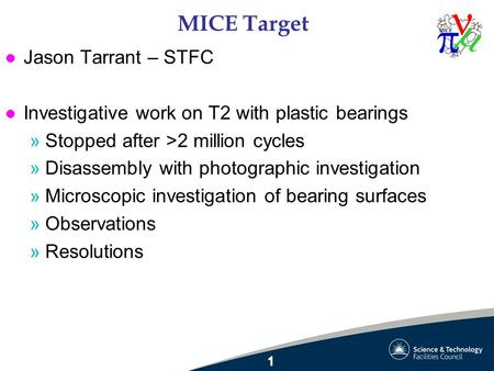 MICE Target l Jason Tarrant – STFC l Investigative work on T2 with plastic bearings »Stopped after >2 million cycles »Disassembly with photographic investigation.