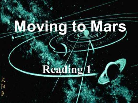 Moving to Mars Reading 1. The earth is becoming more and more crowded and polluted. There are large numbers of people on Earth. What will the life on.