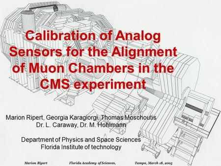 Calibration of Analog Sensors for the Alignment of Muon Chambers in the CMS experiment Marion Ripert, Georgia Karagiorgi, Thomas Moschoutis Dr. L. Caraway,