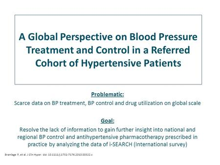 A Global Perspective on Blood Pressure Treatment and Control in a Referred Cohort of Hypertensive Patients Bramlage P, et al. J Clin Hyper. doi: 10.1111/j.1751-7176.2010.00322.x.