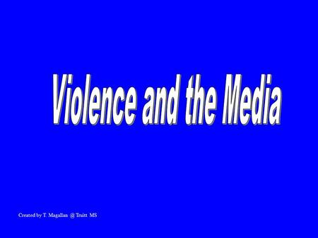 Created by T. Truitt MS. The Power of Media Why do people enjoy watching violence in the movies or on TV? –Images of violence produce strong.
