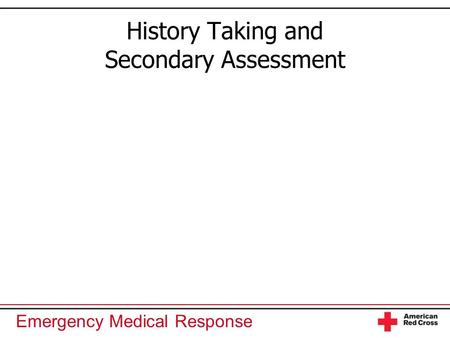 Emergency Medical Response History Taking and Secondary Assessment.