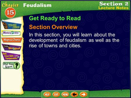 Feudalism Get Ready to Read Section Overview In this section, you will learn about the development of feudalism as well as the rise of towns and cities.