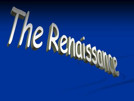 What was the Renaissance? 1111300 -1600: REBIRTH of art and learning (creativity & change in politics, social life, economics, science and culture)