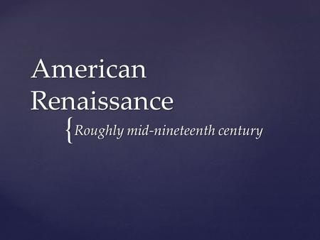 { American Renaissance Roughly mid-nineteenth century Roughly mid-nineteenth century.