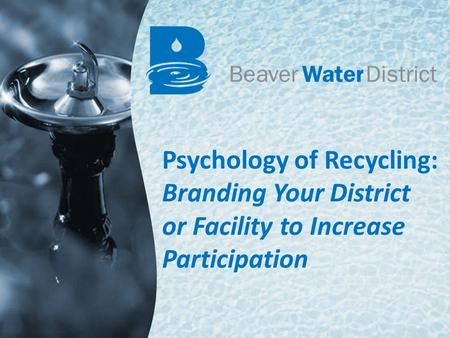 Psychology of Recycling: Branding Your District or Facility to Increase Participation.